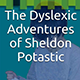 The Dyslexic Adventures of Sheldon Potastic